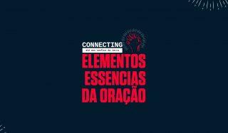 #Connecting | Elementos Essencias da Oração