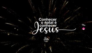 Campanha | Conhecer o natal é conhecer Jesus!